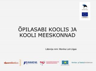 ÕPILASABI KOOLIS JA KOOLI MEESKONNAD      Läbiviija nimi: Monika Loit-Lilgas