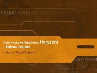 Koło Naukowe Studentów  Horyzont -  żółwia robota