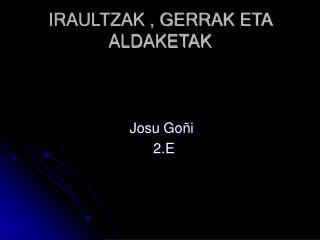 IRAULTZAK , GERRAK ETA ALDAKETAK