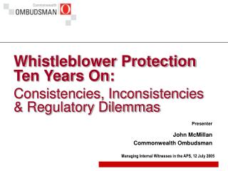 Whistleblower Protection Ten Years On:   Consistencies, Inconsistencies  Regulatory Dilemmas