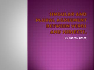 Singular and plural agreement between verbs and subjects.