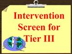 Intervention Screen for Tier III