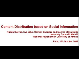 "This talk is about ""how we can exploit social information in content distribution systems"""
