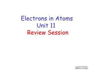 Electrons in Atoms Unit 11  Review Session
