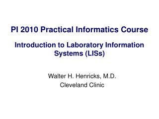 PI 2010 Practical Informatics Course Introduction to Laboratory Information Systems (LISs)