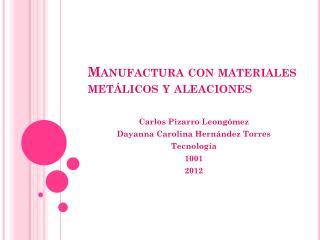 Manufactura con materiales met�licos y aleaciones