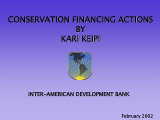 CONSERVATION FINANCING ACTIONS  BY  KARI KEIPI