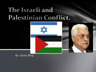 The Israeli and Palestinian Conflict.