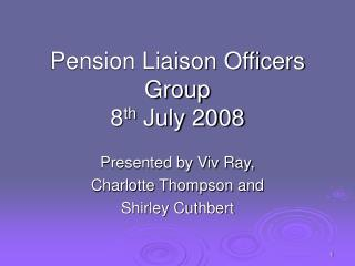 Pension Liaison Officers Group 8 th  July 2008
