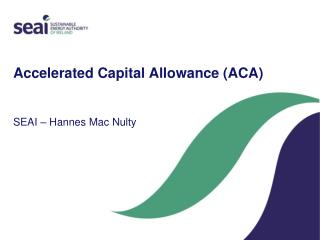 Accelerated Capital Allowance (ACA) SEAI – Hannes Mac Nulty