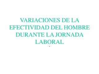 VARIACIONES DE LA EFECTIVIDAD DEL HOMBRE DURANTE LA JORNADA LABORAL