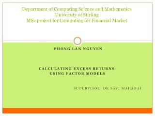 Phong Lan Nguyen Calculating excess returns  using factor models Supervisor: Dr Savi Maharaj