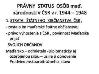 PRÁVNY  STATUS  OSÔB maď. národnosti  v ČSR vr. 1944 – 1948