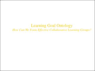 Learning Goal Ontology How Can We Form Effective Collaborative Learning Groups?