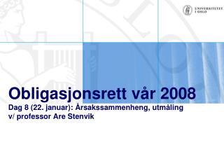 Obligasjonsrett vår 2008 Dag 8 (22. januar): Årsakssammenheng, utmåling v/ professor Are Stenvik