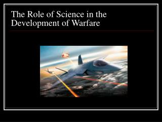 The Role of Science in the  Development of Warfare
