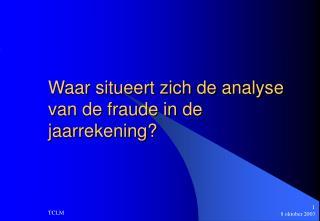 Waar situeert zich de analyse van de fraude in de jaarrekening?