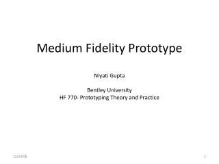 Medium Fidelity Prototype Niyati  Gupta Bentley University HF 770- Prototyping Theory and Practice