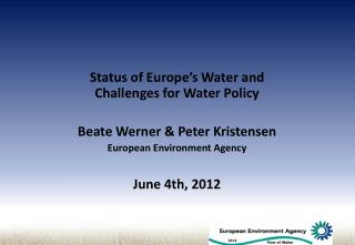 Status of Europe's Water and Challenges for Water Policy Beate Werner & Peter Kristensen
