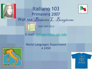 Italiano 103 Primavera 2007 Prof.ssa Beatrice L. Bongiorno E-mail:  bbongior@bcc.ctc