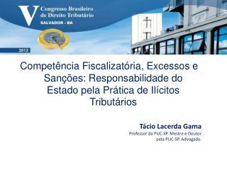 Tácio Lacerda Gama Professor da PUC-SP. Mestre e Doutor pela PUC-SP. Advogado.