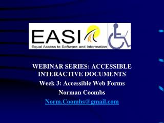 WEBINAR SERIES: ACCESSIBLE INTERACTIVE DOCUMENTS Week 3: Accessible Web Forms Norman Coombs