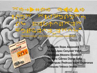 *Acevedo Rojas Alejandra *Arias López  Cenyoali Yatsil *Márquez  Mezano  Elizabeth
