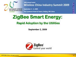 ZigBee Smart Energy:  Rapid Adoption by the Utilities  September 2, 2009