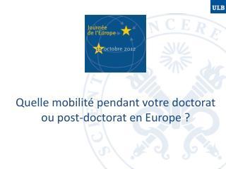 Quelle mobilité pendant votre doctorat ou post-doctorat en Europe ?