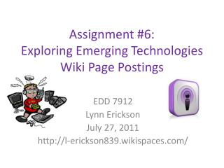 Assignment #6:  Exploring Emerging Technologies Wiki Page Postings