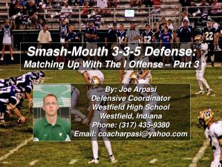 By: Joe Arpasi Defensive Coordinator Westfield High School Westfield, Indiana