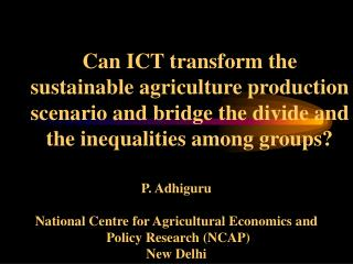 Can ICT transform the sustainable agriculture production scenario and bridge the divide and the inequalities among group