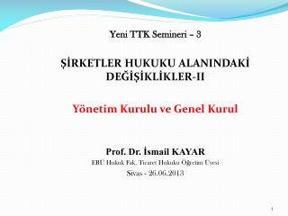 Yeni TTK Semineri – 3 ŞİRKETLER HUKUKU ALANINDAKİ DEĞİŞİKLİKLER-II Yönetim Kurulu ve Genel Kurul