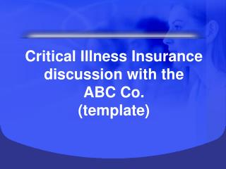 Critical Illness Insurance discussion with the ABC Co. template