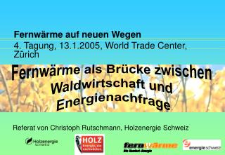 Fernwärme auf neuen Wegen  4. Tagung, 13.1.2005, World Trade Center, Zürich