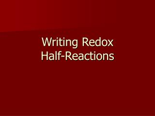 Writing Redox  Half-Reactions