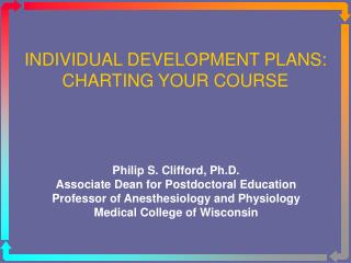 Philip S. Clifford, Ph.D. Associate Dean for Postdoctoral Education Professor of Anesthesiology and Physiology Medical C