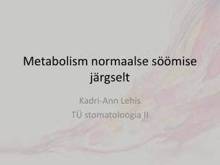 Metabolism normaalse s��mise j�rgselt