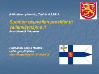 Ikäihmisten yliopisto, Tapiola 6.3.2013 Suomen tasavallan presidentit vallankäyttäjinä II