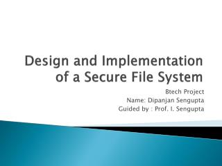 Design and Implementation of a Secure File System