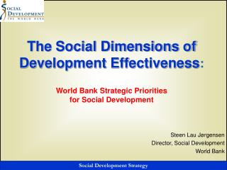 The Social Dimensions of Development Effectiveness:  World Bank Strategic Priorities  for Social Development