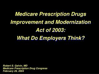 Robert S. Galvin, MD Medicare Prescription Drug Congress February 26, 2004