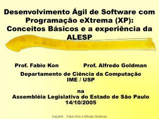 Prof. Fabio Kon              Prof. Alfredo Goldman Departamento de Ciência da Computação IME / USP