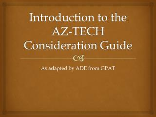 Introduction to the AZ-TECH Consideration  Guide