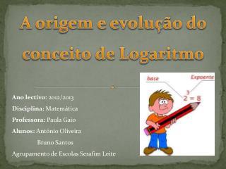 A origem e evolução do conceito de Logaritmo