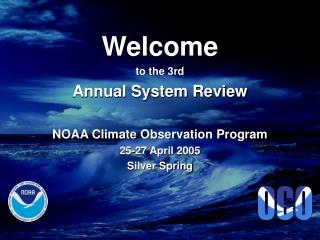 Welcome to the 3rd Annual System Review NOAA Climate Observation Program 25-27 April 2005