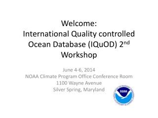 Welcome: International Quality controlled Ocean Database ( IQuOD ) 2 nd  Workshop