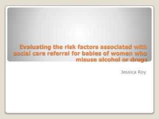 Evaluating the risk factors associated with social care referral for babies of women who misuse alcohol or drugs