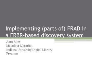 Implementing (parts of) FRAD in a FRBR-based discovery system
