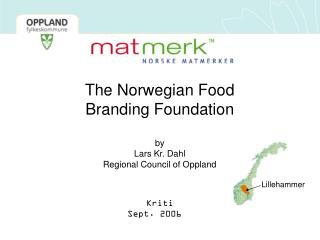 The Norwegian Food Branding Foundation by Lars Kr. Dahl Regional Council  of Oppland